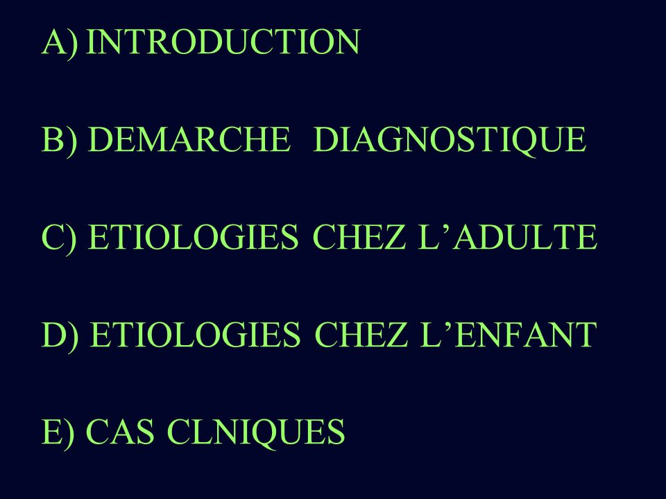 INTRODUCTION B) DEMARCHE DIAGNOSTIQUE. C) ETIOLOGIES CHEZ L'ADULTE. D) ETIOLOGIES CHEZ L'ENFANT.