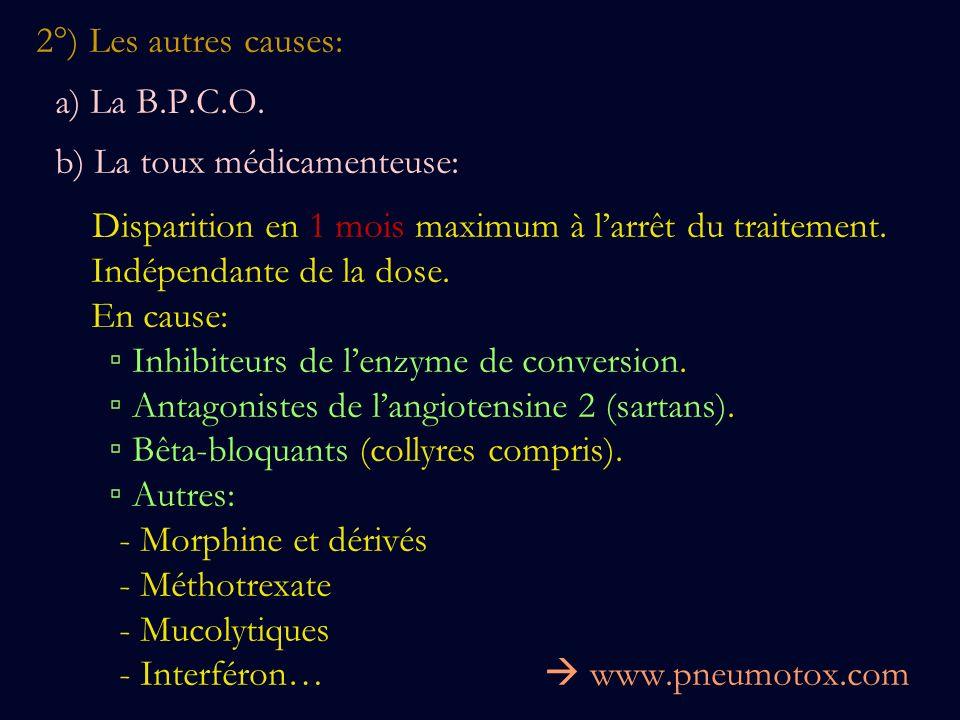 2°) Les autres causes:a) La B.P.C.O. b) La toux médicamenteuse: Disparition en 1 mois maximum à l'arrêt du traitement.