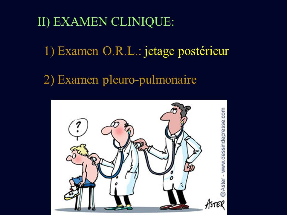 II) EXAMEN CLINIQUE: 1) Examen O.R.L.: jetage postérieur