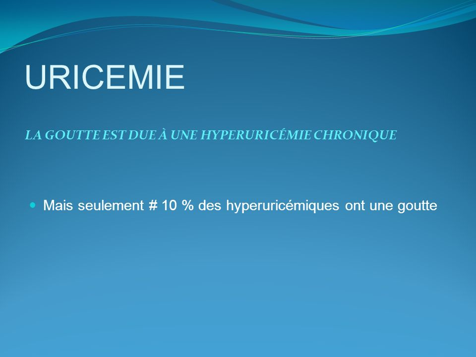URICEMIE Mais seulement # 10 % des hyperuricémiques ont une goutte