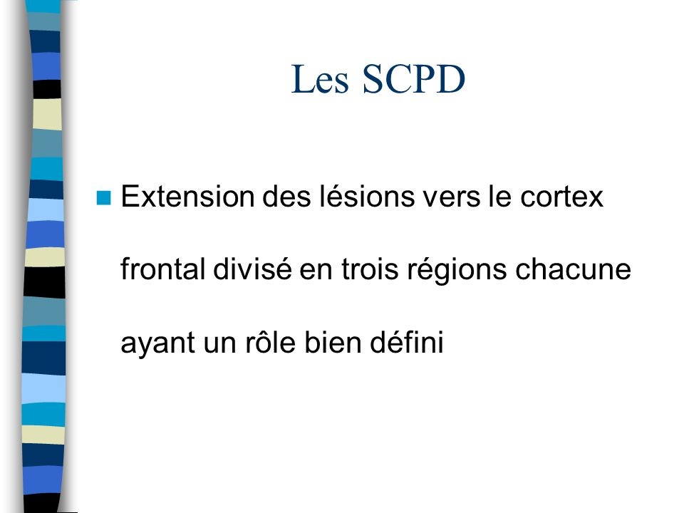 Les SCPD Extension des lésions vers le cortex frontal divisé en trois régions chacune ayant un rôle bien défini.