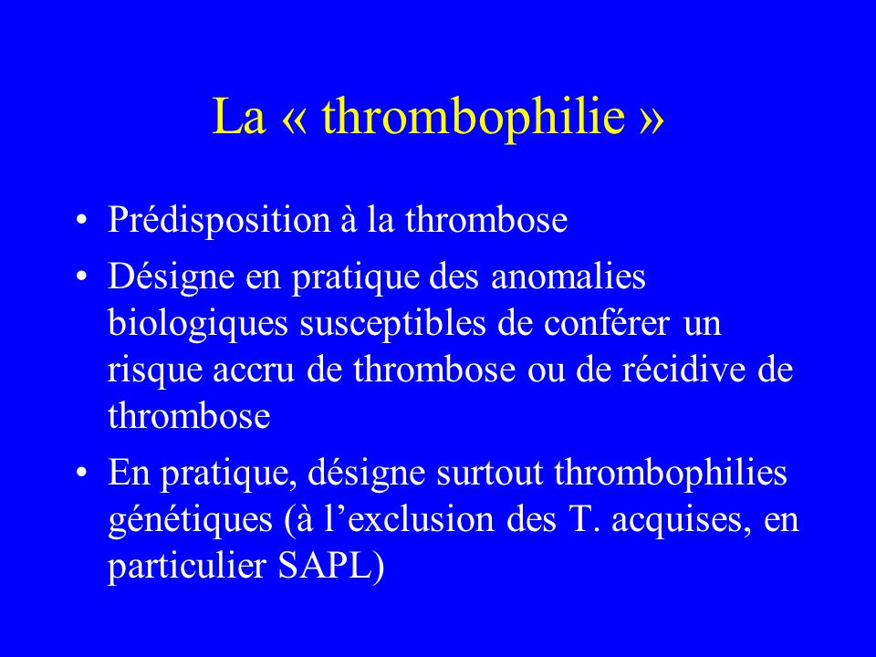 La « thrombophilie » Prédisposition à la thrombose