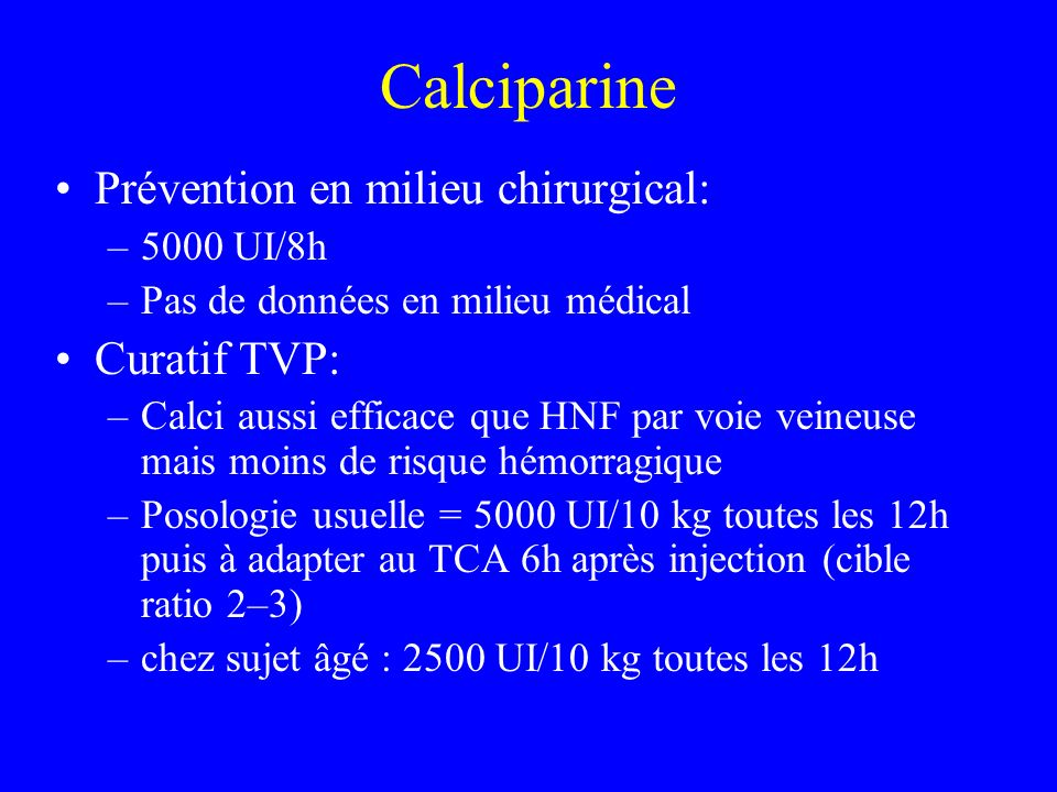 Calciparine Prévention en milieu chirurgical: Curatif TVP: 5000 UI/8h