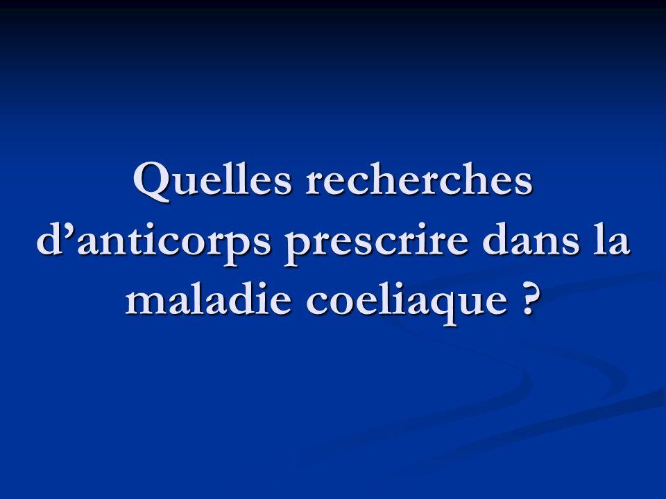 Quelles recherches d'anticorps prescrire dans la maladie coeliaque