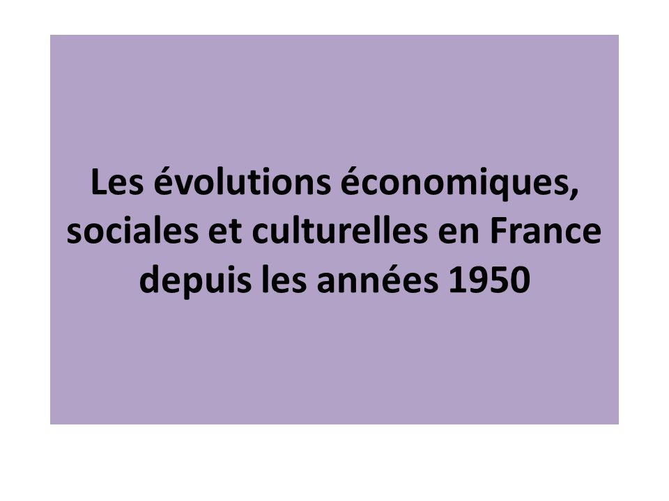 Les évolutions économiques, sociales et culturelles en France depuis les années 1950