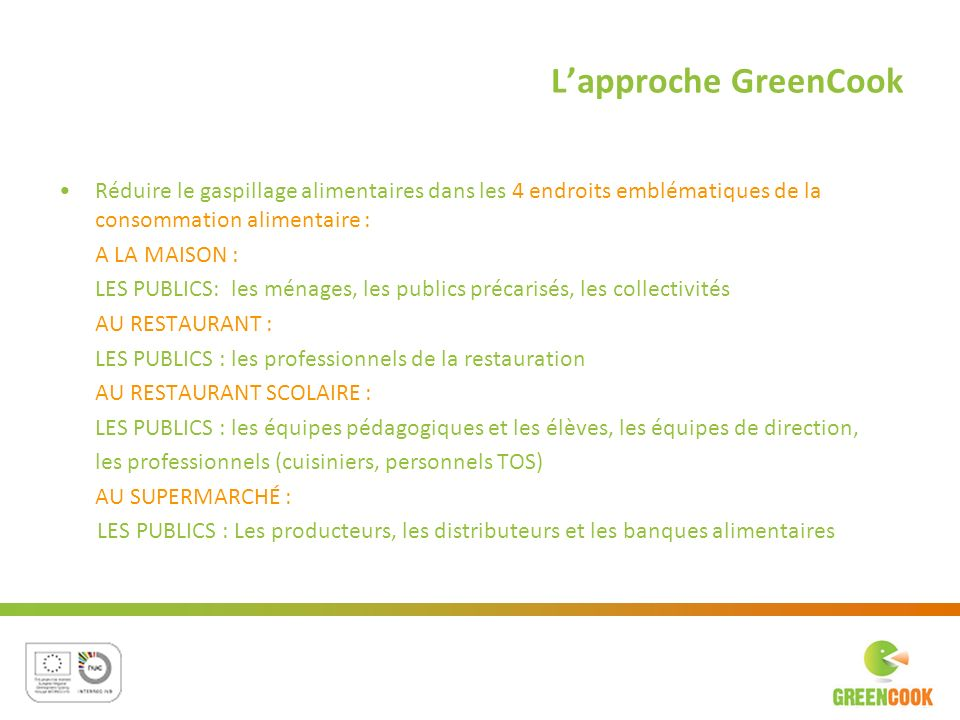 L'approche GreenCook Réduire le gaspillage alimentaires dans les 4 endroits emblématiques de la consommation alimentaire :