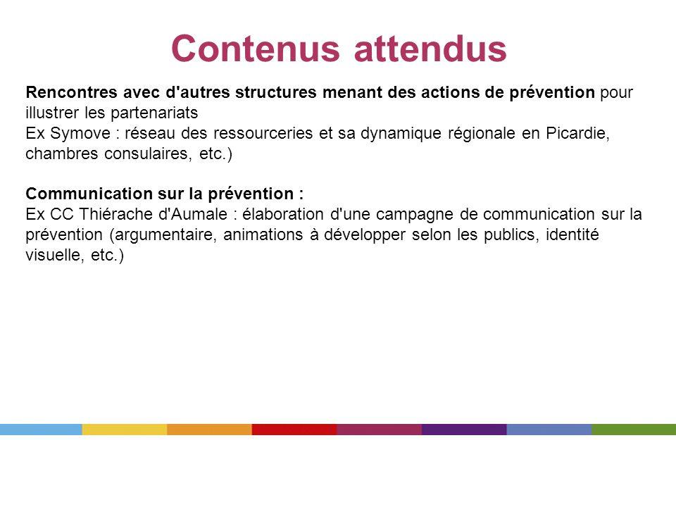Contenus attendus Rencontres avec d autres structures menant des actions de prévention pour illustrer les partenariats.