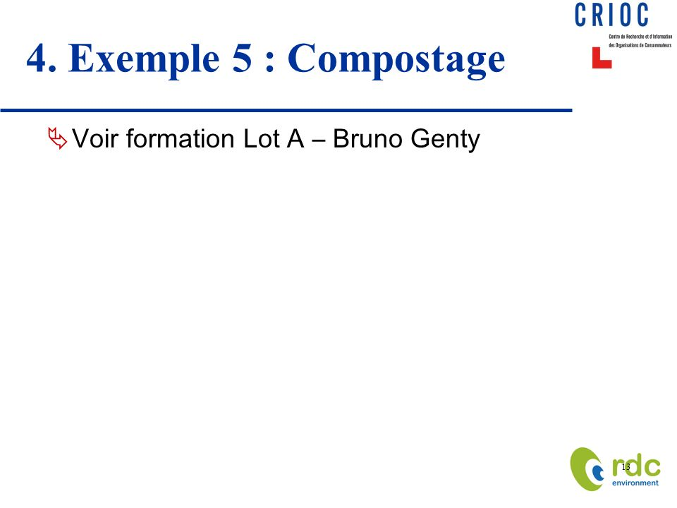 4. Exemple 5 : Compostage Voir formation Lot A – Bruno Genty