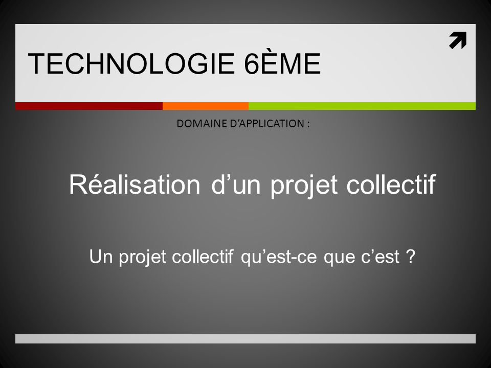 TECHNOLOGIE 6ÈME Réalisation d'un projet collectif