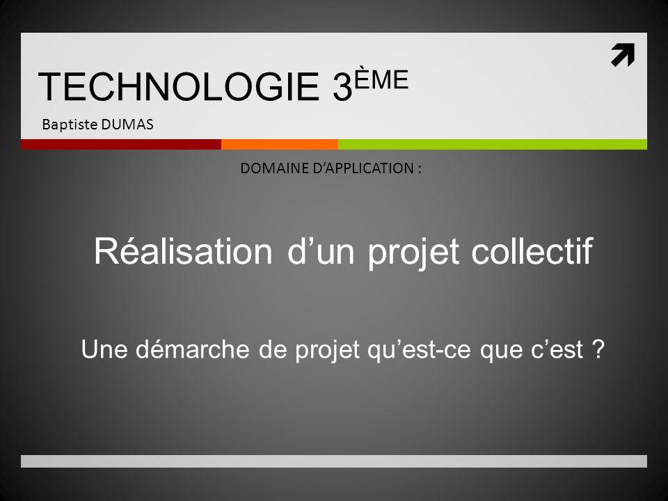 TECHNOLOGIE 3ÈME Réalisation d'un projet collectif