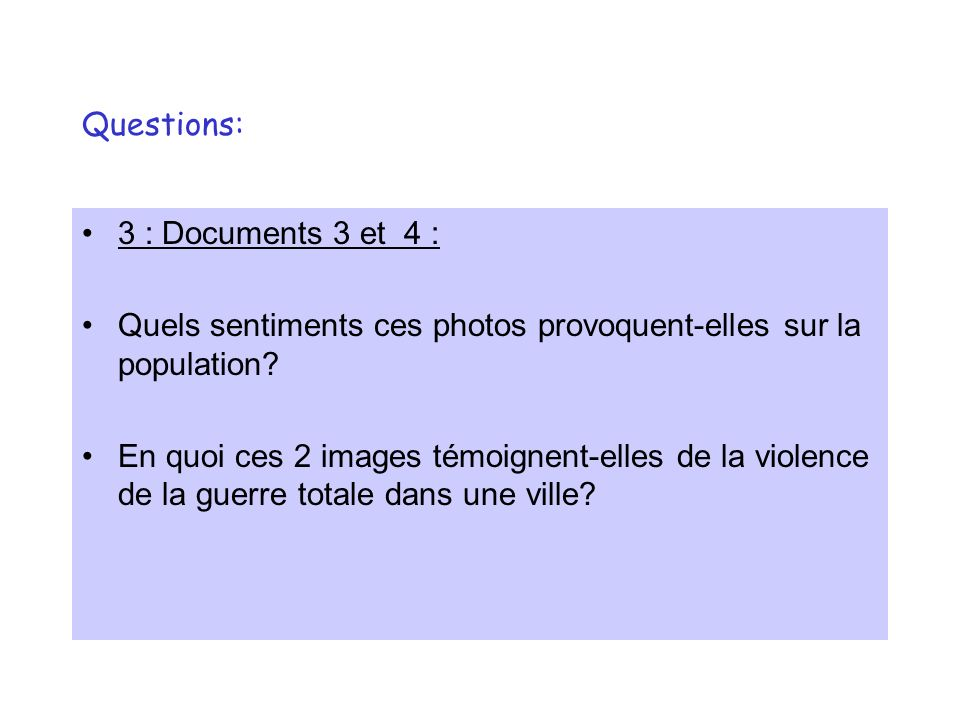 Questions: 3 : Documents 3 et 4 : Quels sentiments ces photos provoquent-elles sur la population