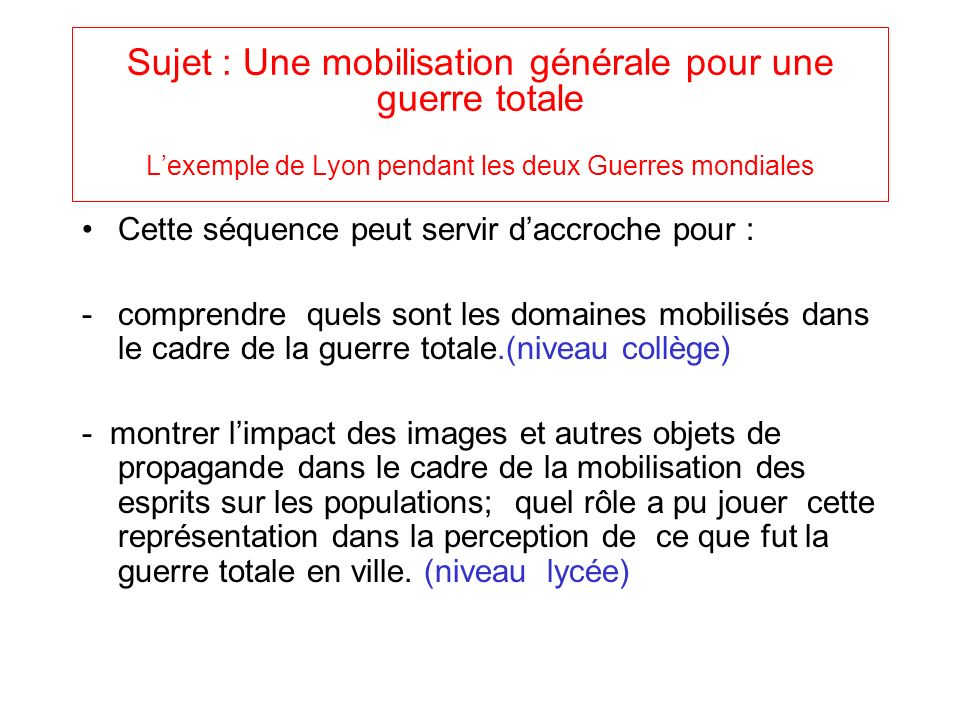 Sujet : Une mobilisation générale pour une guerre totale L'exemple de Lyon pendant les deux Guerres mondiales