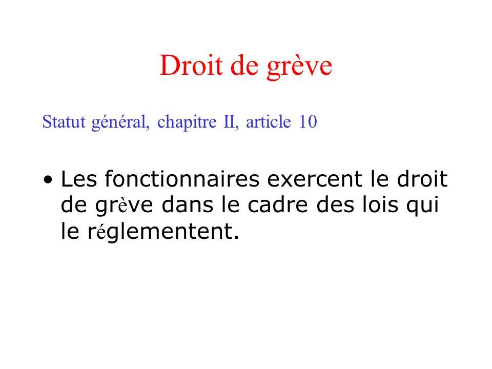 Droit de grève Statut général, chapitre II, article 10. Les fonctionnaires exercent le droit de grève dans le cadre des lois qui le réglementent.
