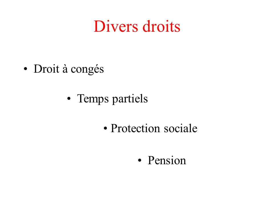 Divers droits Droit à congés Temps partiels Protection sociale Pension