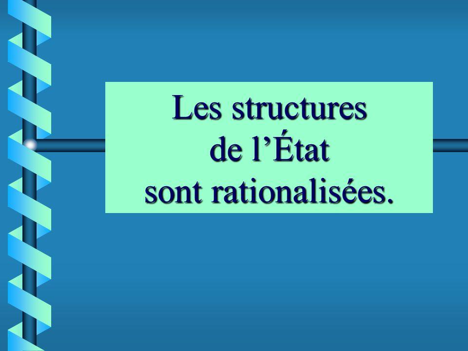 Les structures de l'État sont rationalisées.