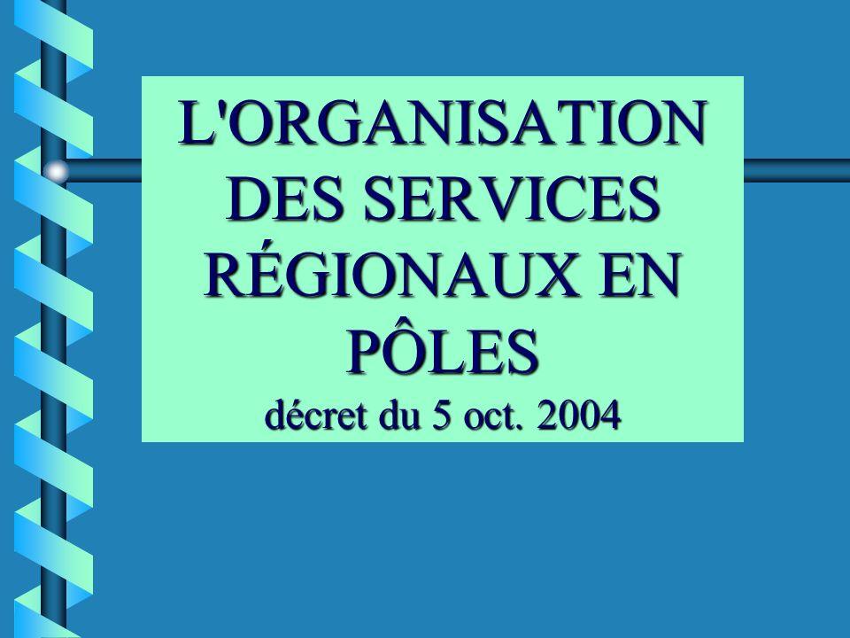 L ORGANISATION DES SERVICES RÉGIONAUX EN PÔLES décret du 5 oct. 2004