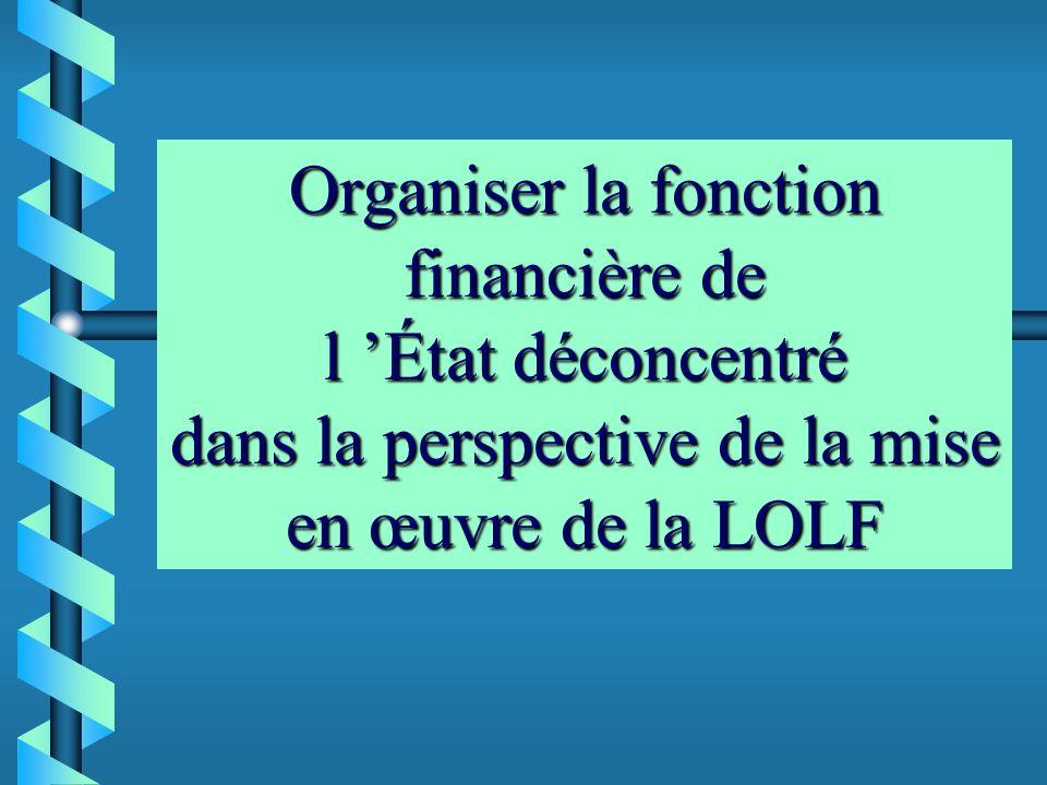 Organiser la fonction financière de l 'État déconcentré dans la perspective de la mise en œuvre de la LOLF