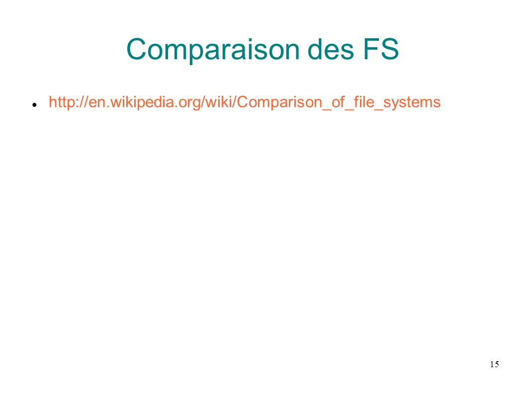Comparaison des FS http://en.wikipedia.org/wiki/Comparison_of_file_systems