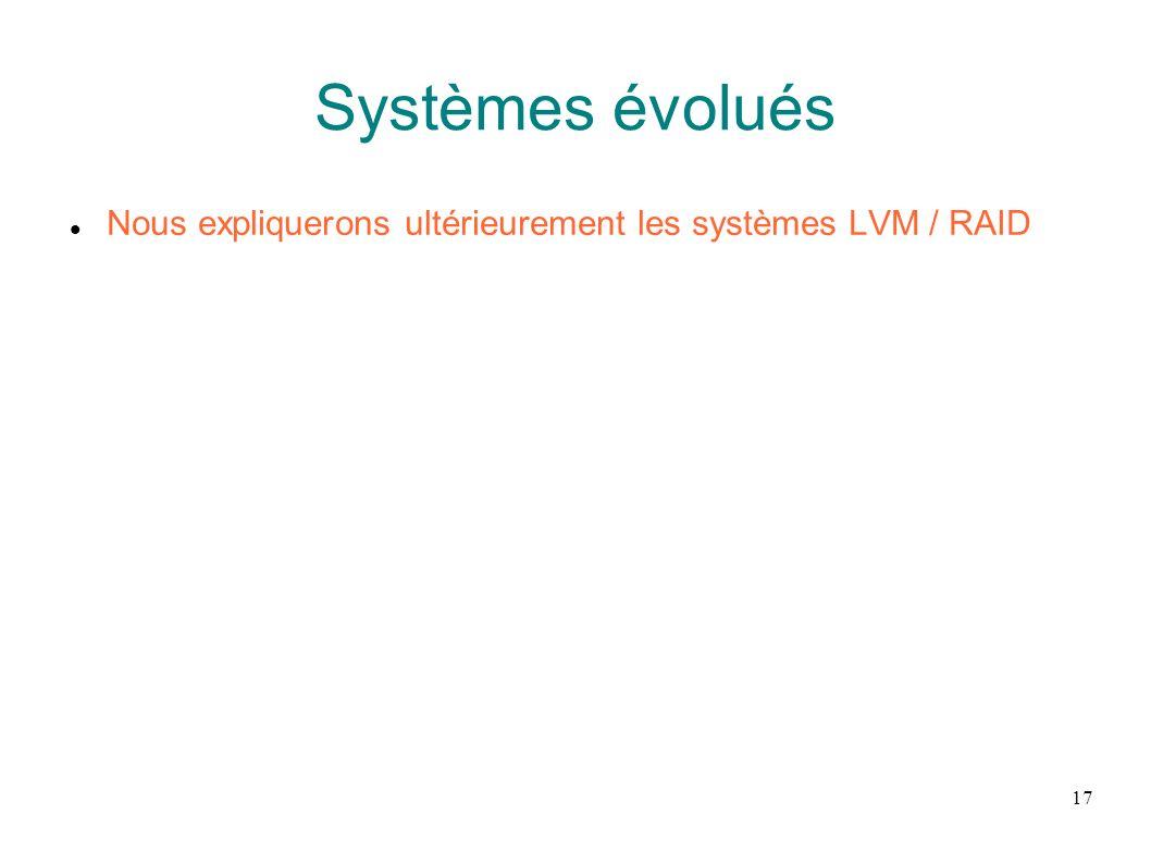 Systèmes évolués Nous expliquerons ultérieurement les systèmes LVM / RAID