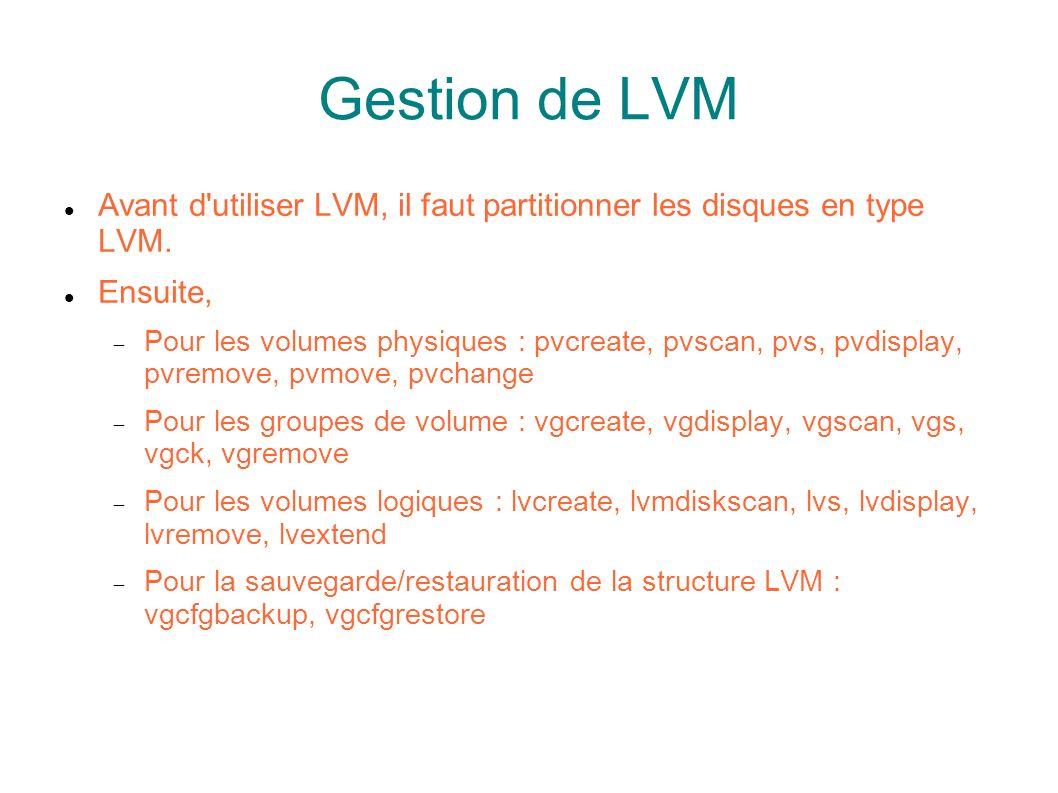 Gestion de LVM Avant d utiliser LVM, il faut partitionner les disques en type LVM. Ensuite,