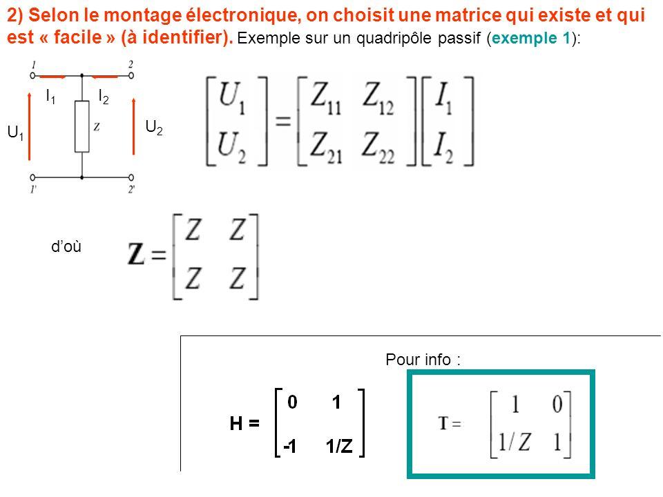 2) Selon le montage électronique, on choisit une matrice qui existe et qui est « facile » (à identifier). Exemple sur un quadripôle passif (exemple 1):