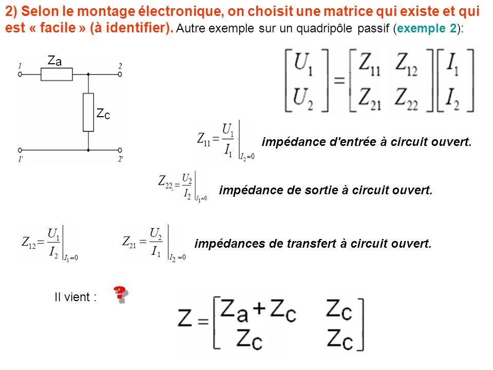 2) Selon le montage électronique, on choisit une matrice qui existe et qui est « facile » (à identifier). Autre exemple sur un quadripôle passif (exemple 2):