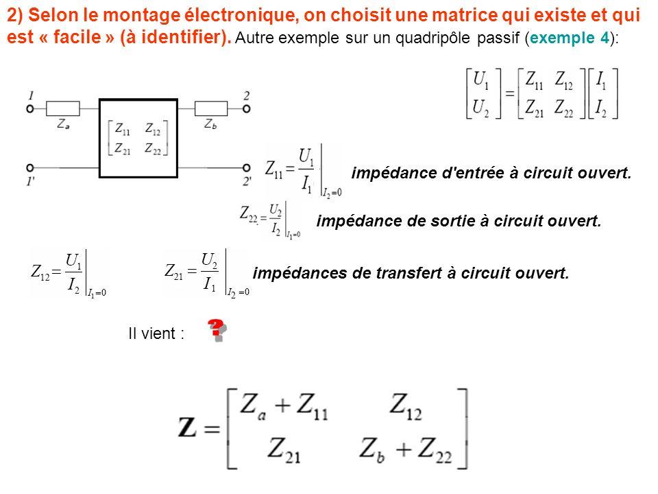 2) Selon le montage électronique, on choisit une matrice qui existe et qui est « facile » (à identifier). Autre exemple sur un quadripôle passif (exemple 4):