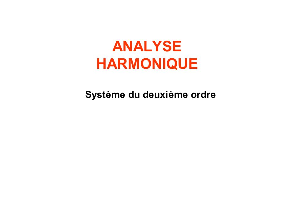 ANALYSE HARMONIQUE Système du deuxième ordre 79