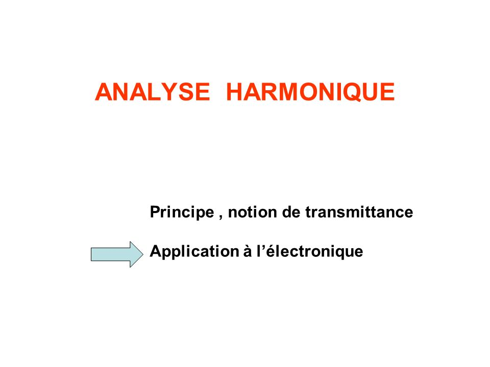 ANALYSE HARMONIQUE Principe , notion de transmittance