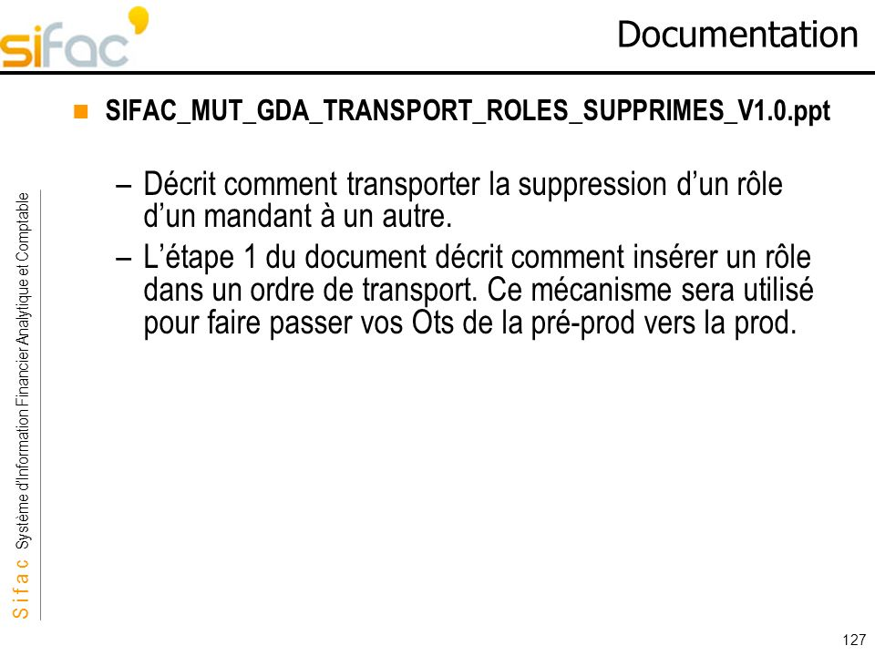 Documentation SIFAC_MUT_GDA_TRANSPORT_ROLES_SUPPRIMES_V1.0.ppt. Décrit comment transporter la suppression d'un rôle d'un mandant à un autre.