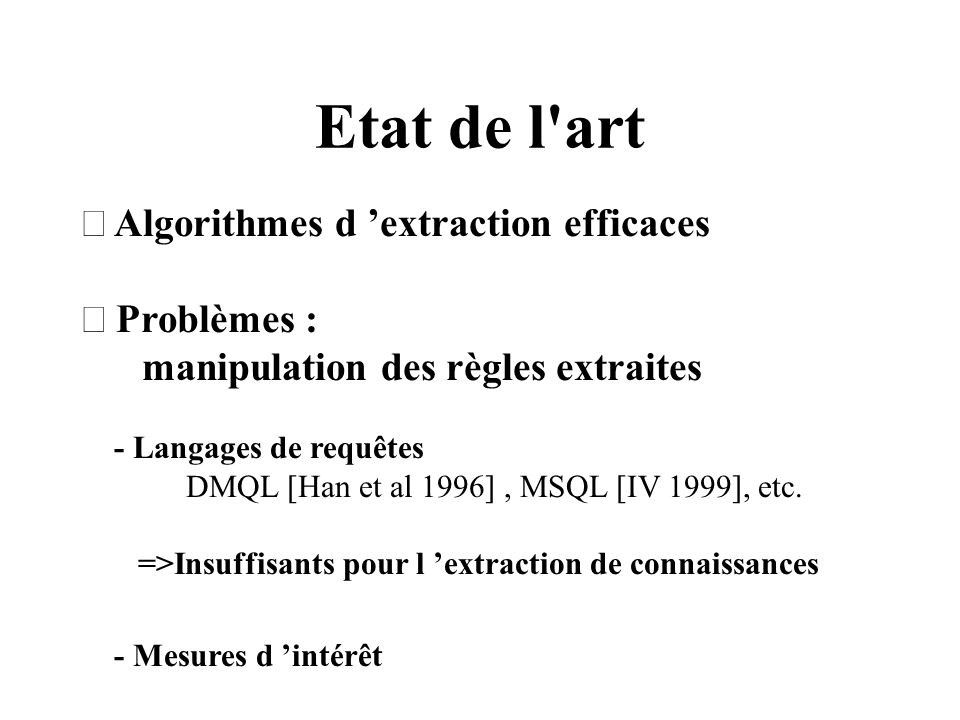 Etat de l art ¨ Algorithmes d 'extraction efficaces ¨ Problèmes :