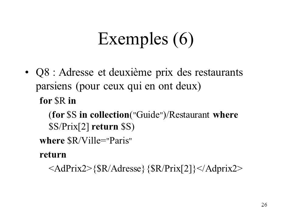 Exemples (6) Q8 : Adresse et deuxième prix des restaurants parsiens (pour ceux qui en ont deux) for $R in.
