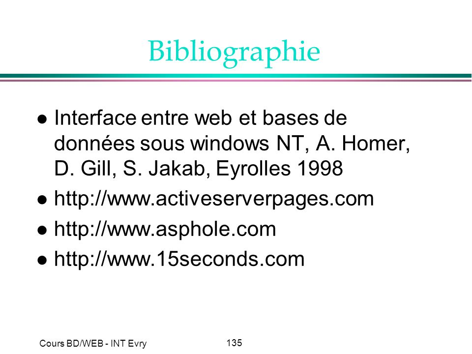 Bibliographie Interface entre web et bases de données sous windows NT, A. Homer, D. Gill, S. Jakab, Eyrolles 1998.