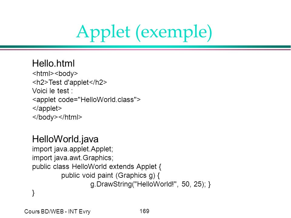 Applet (exemple) Hello.html HelloWorld.java <html><body>