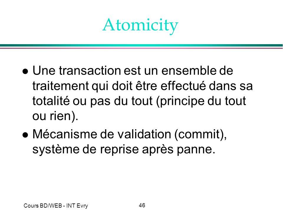 Atomicity Une transaction est un ensemble de traitement qui doit être effectué dans sa totalité ou pas du tout (principe du tout ou rien).