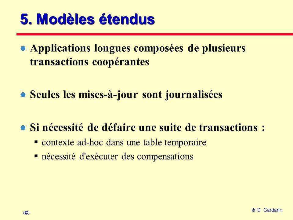 5. Modèles étendus Applications longues composées de plusieurs transactions coopérantes. Seules les mises-à-jour sont journalisées.