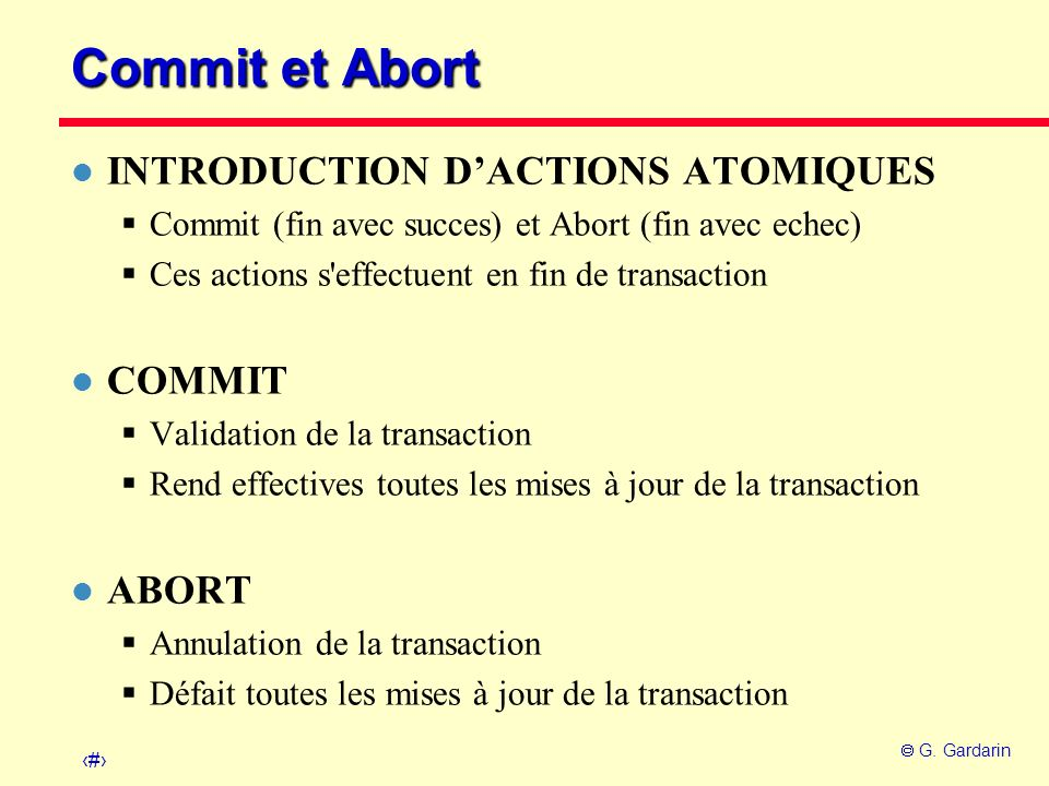 Commit et Abort INTRODUCTION D'ACTIONS ATOMIQUES COMMIT ABORT