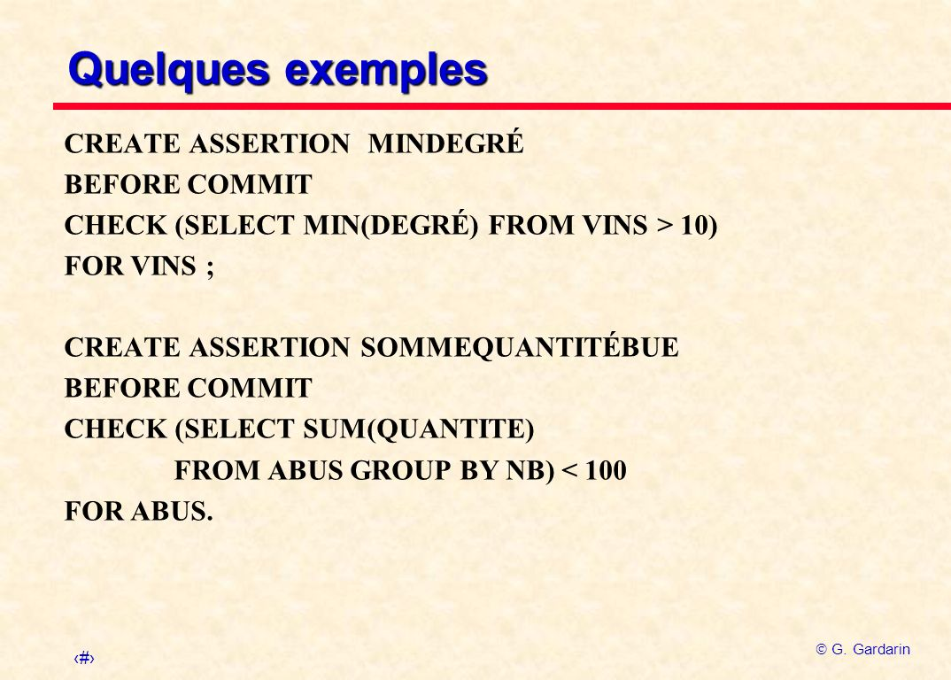 Quelques exemples CREATE ASSERTION MINDEGRÉ BEFORE COMMIT