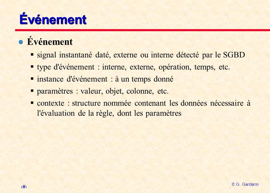 Événement Événement. signal instantané daté, externe ou interne détecté par le SGBD. type d événement : interne, externe, opération, temps, etc.