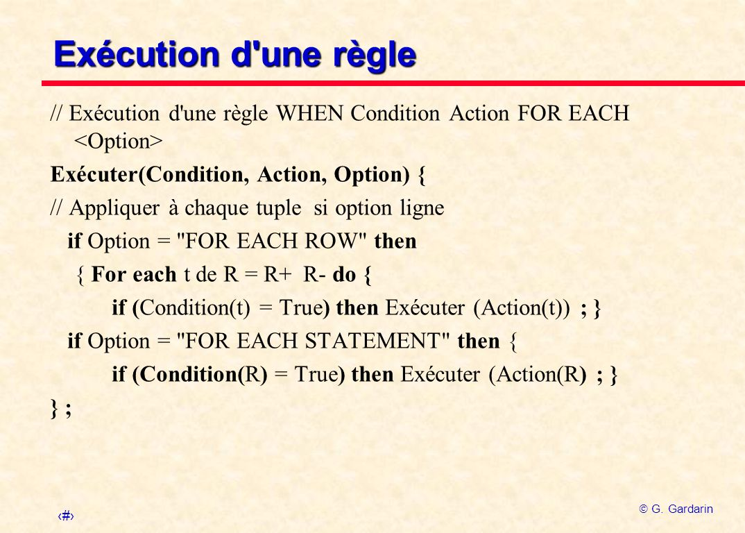 Exécution d une règle // Exécution d une règle WHEN Condition Action FOR EACH <Option> Exécuter(Condition, Action, Option) {