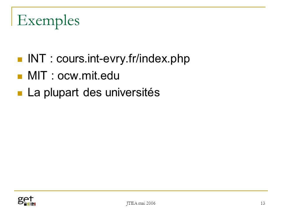 Exemples INT : cours.int-evry.fr/index.php MIT : ocw.mit.edu