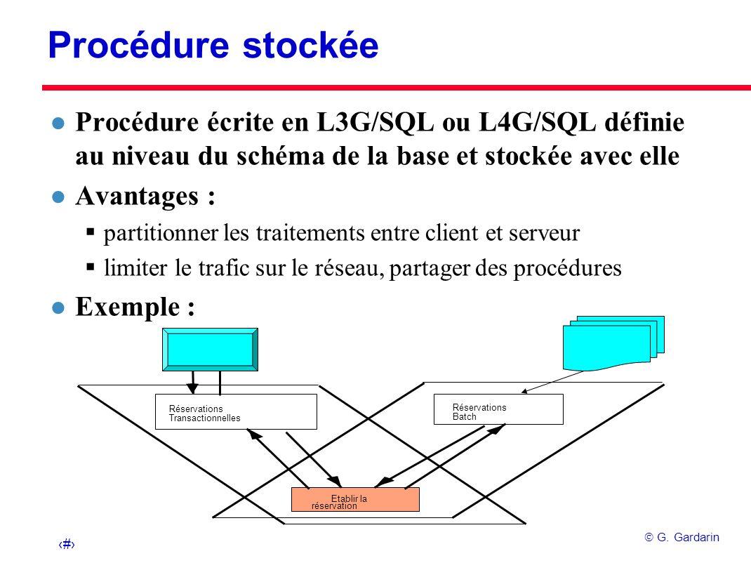 Procédure stockée Procédure écrite en L3G/SQL ou L4G/SQL définie au niveau du schéma de la base et stockée avec elle.