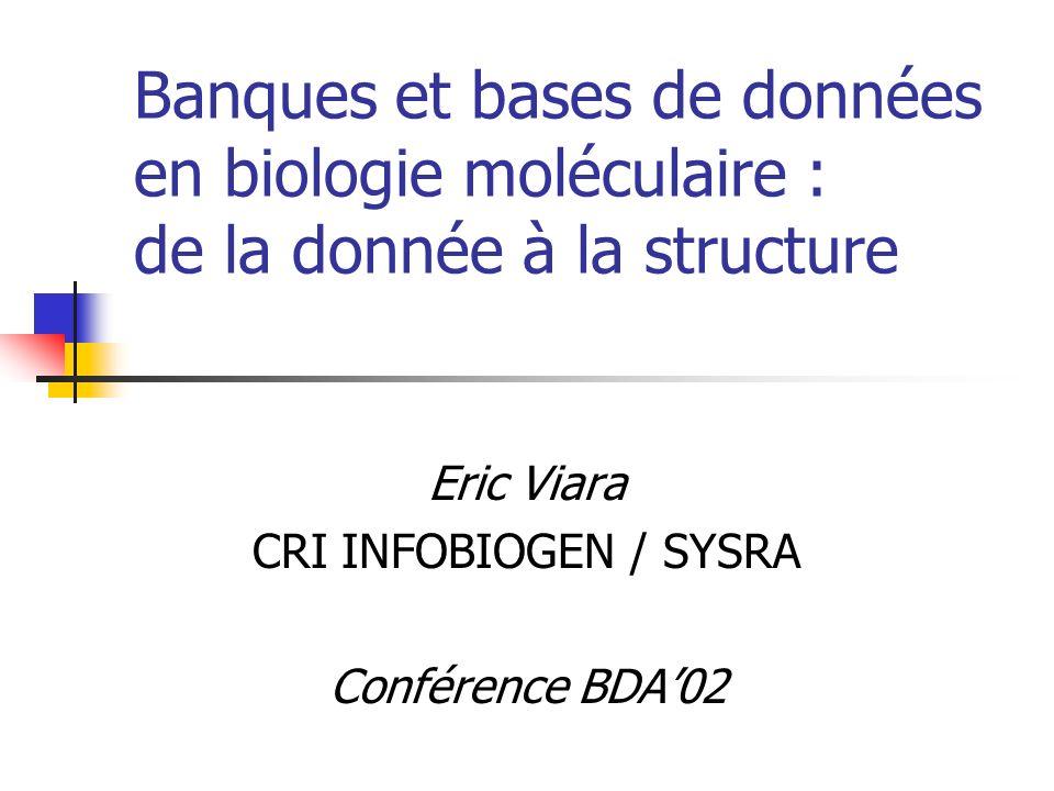 Eric Viara CRI INFOBIOGEN / SYSRA Conférence BDA'02