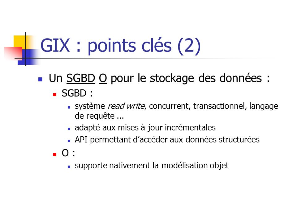 GIX : points clés (2) Un SGBD O pour le stockage des données : SGBD :