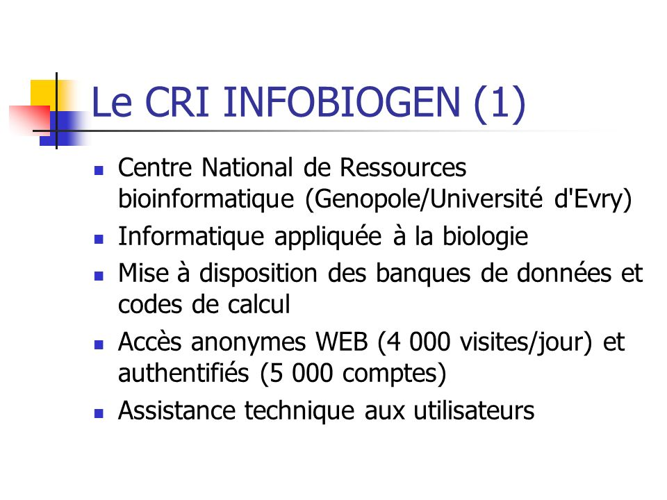 Le CRI INFOBIOGEN (1) Centre National de Ressources bioinformatique (Genopole/Université d Evry) Informatique appliquée à la biologie.