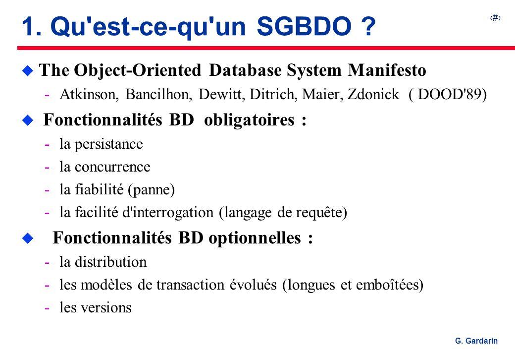 1. Qu est-ce-qu un SGBDO The Object-Oriented Database System Manifesto. Atkinson, Bancilhon, Dewitt, Ditrich, Maier, Zdonick ( DOOD 89)
