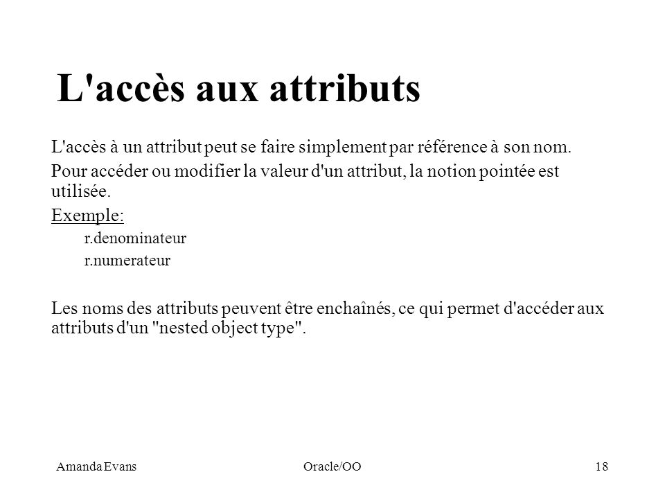L accès aux attributsL accès à un attribut peut se faire simplement par référence à son nom.