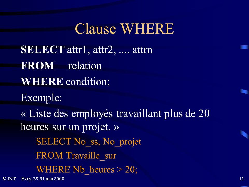 Clause WHERE SELECT attr1, attr2, .... attrn FROM relation