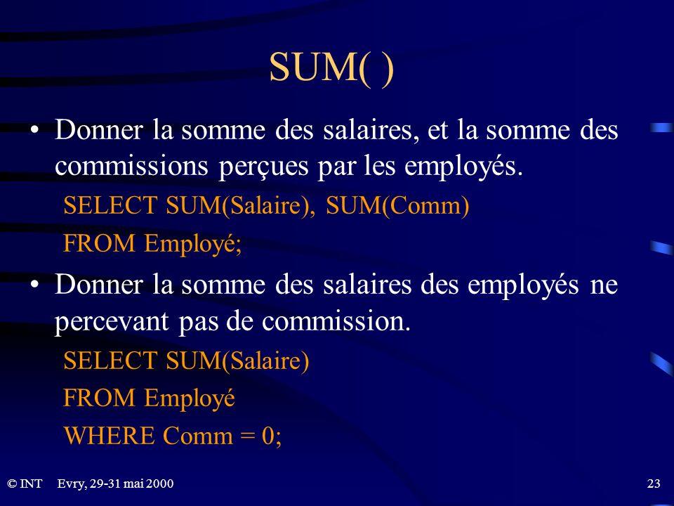 SUM( ) Donner la somme des salaires, et la somme des commissions perçues par les employés. SELECT SUM(Salaire), SUM(Comm)