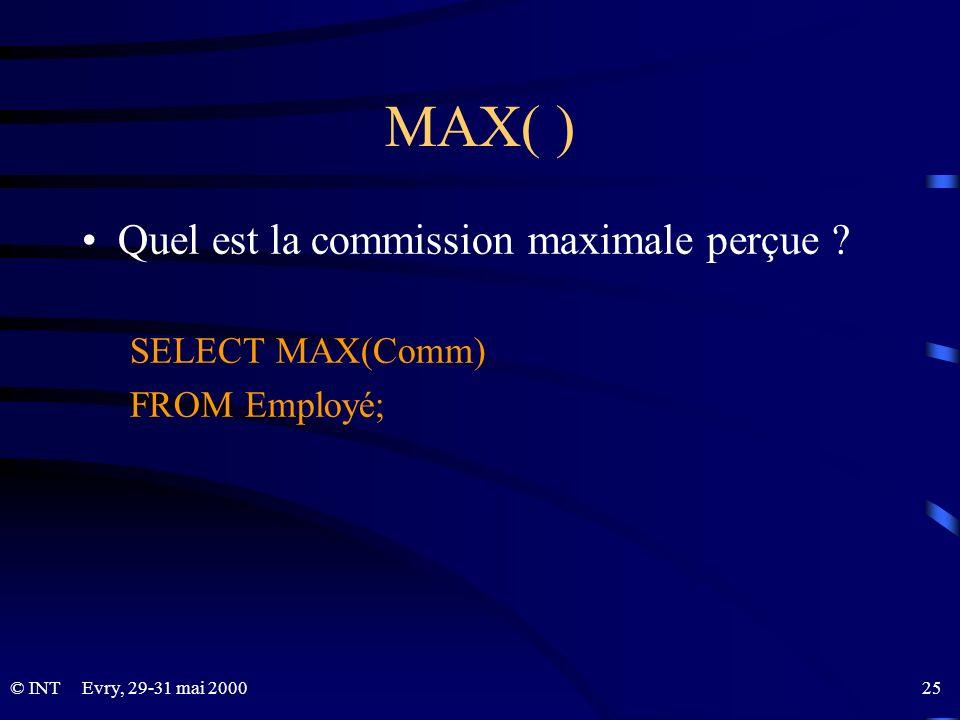 MAX( ) Quel est la commission maximale perçue SELECT MAX(Comm)